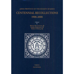 CENTENNIAL RECOLLECTIONS 1908-2008 JAPAN PROVINCE OF THE SOCIETY OF JESUS