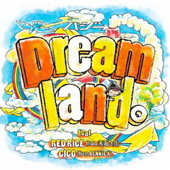 Dreamland。feat.RED RICE(from 湘南乃風),CICO(from BENNIE K)(初回限定盤)