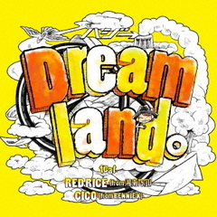 Dreamland。feat.RED RICE(from 湘南乃風),CICO(from BENNIE K)