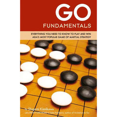 GO FUNDAMENTALS EVERYTHING YOU NEED TO KNOW TO PLAY AND WIN ASIA'S MOST POPULAR GAME OF MARTIAL STRATEGY