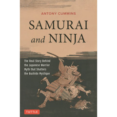 SAMURAI and NINJA The Real Story Behind the Japanese Warrior Myth that Shatters the B?