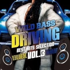 WILD BASS DRIVING -BEST HITS SELECTION- Vol.3