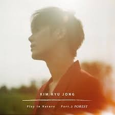 KIM KYU JONG (SS501)/PLAY IN NATURE : PART. 2 FOREST(輸入盤)