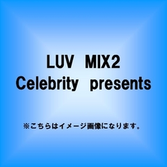 Celebrity presents LUV MIX2