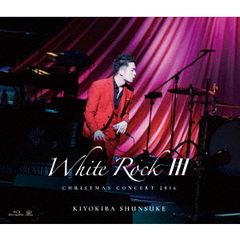 清木場俊介/CHRISTMAS CONCERT 2016 「WHITE ROCK III」(Blu-ray Disc)