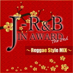 J-R&B IN AWARD The 2nd~Reggae Style MIX~