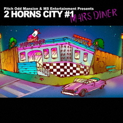 "Pitch Odd Mansion & MS Entertainment Presents""2 HORNS CITY #1-MARS DINER-"""