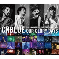 CNBLUE/5th ANNIVERSARY ARENA TOUR 2016 -Our Glory Days- @NIPPONGAISHI HALL<BD通常盤>(Blu-ray Disc)