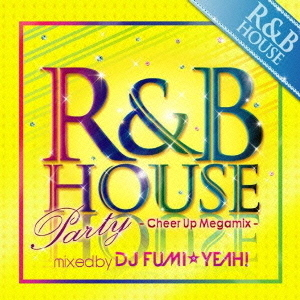 R&B HOUSE PARTY -Cheer Up Megamix- mixed by DJ FUMI★YEAH!