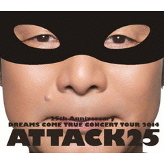 Dreams Come True/25th ANNIVERSARY DREAMS COME TRUE CONCERT TOUR 2014 ATTACK25 <通常盤>(Blu-ray Disc)