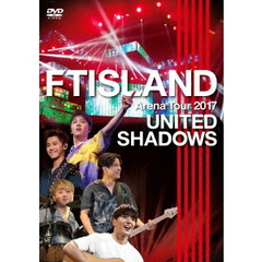 FTISLAND/FTISLAND Arena Tour 2017 - UNITED SHADOWS -