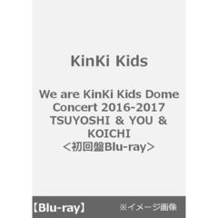 KinKi Kids/We are KinKi Kids Dome Concert 2016-2017 TSUYOSHI & YOU & KOICHI<初回盤Blu-ray>(Blu-ray Disc)