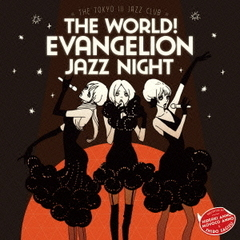 The world!EVAngelion JAZZ night =The Tokyo III Jazz club=