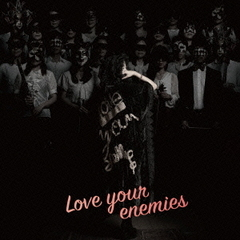 Love your enemies(アーティスト盤)