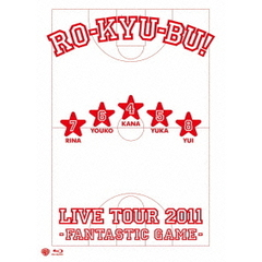 RO-KYU-BU!/RO-KYU-BU! LIVE TOUR 2011 -Fantastic Game-(Blu-ray Disc)