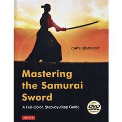 Mastering the Samurai Sword A Full‐Color,Step‐by‐Step Guide