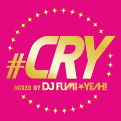 #CRY mixed by DJ FUMI★YEAH!