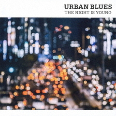 URBAN BLUES -THE NIGHT IS YOUNG-