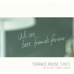 TERRACE HOUSE TUNES ? We are best friends forever(初回生産限定盤)