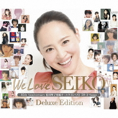 We Love SEIKO Deluxe Edition ?35th Anniversary 松田聖子 究極オールタイムベスト 50+2 Songs?