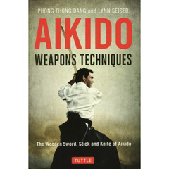 AIKIDO WEAPONS TECHNIQUES The Wooden Sword,Stick and Knife of Aikido