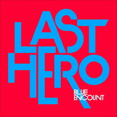 BLUE ENCOUNT/LAST HERO(初回生産限定盤/CD+DVD)