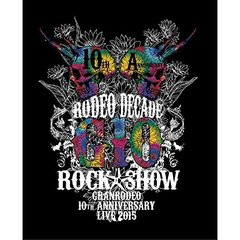 GRANRODEO/GRANRODEO 10th ANNIVERSARY LIVE 2015 G10 ROCK☆SHOW -RODEO DECADE-(Blu-ray Disc)