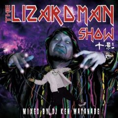 THE LIZARD MAN SHOW mixed by DJ KEN WATANABE