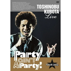 "久保田利伸/25th Anniversary Toshinobu Kubota Concert Tour 2012 ""Party ain't A Party!"""