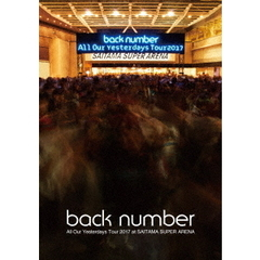 back number/All Our Yesterdays Tour 2017 at SAITAMA SUPER ARENA(通常盤)
