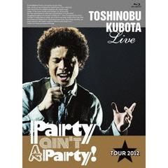 "久保田利伸/25th Anniversary Toshinobu Kubota Concert Tour 2012 ""Party ain't A Party!"" (Blu?ray Disc)"