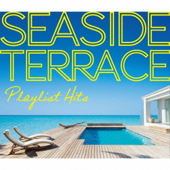 PLAYLIST HITS ~Seaside Terrace~