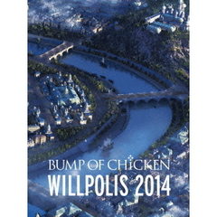 BUMP OF CHICKEN/LIVE Blu-ray『BUMP OF CHICKEN「WILLPOLIS 2014」』初回限定盤(Blu-ray Disc)