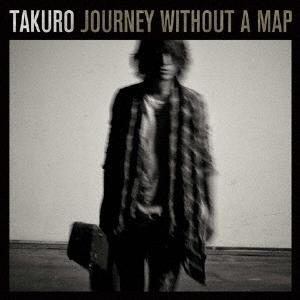 TAKURO Journey without a map(DVD付)