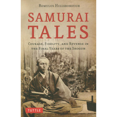 SAMURAI TALES COURAGE,FIDELITY,AND REVENGE IN THE FINAL YEARS OF T