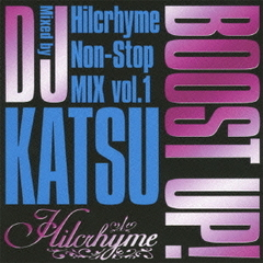 BOOST UP! ~Hilcrhyme Non-Stop MIX vol.1~Mixed by DJ KATSU
