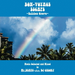 BON-VOYAGE ESCAPE~Rainbow Groove~ Music Selected and Mixed by Mr. BEATS a.k.a. DJ CELORY