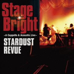 Stage Bright ?A Cappella & Acoustic Live?(初回限定盤)