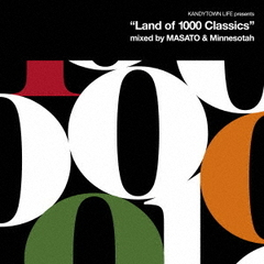 "KANDYTOWN LIFE presents""Land of 1000 Classics""Mixed by MASATO and Minnesotah"
