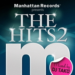 Manhattan Records presents THE HITS 2 mixed by DJ TAKU