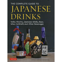 THE COMPLETE GUIDE TO JAPANESE DRINKS Sake,Shochu,Japanese Whisky,Beer,Wine,Cocktails and Other Beverages