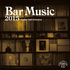 Bar Music 2015 ~Under Sail Selecsion~