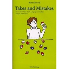 Takes and mistakes Twelve short tales of life,language and culture in Japan and America