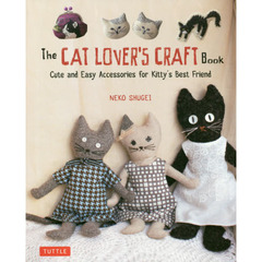 The CAT LOVER'S CRAFT Book Cute and Easy Accessories for Kitty's Best Friend