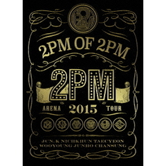 2PM/2PM ARENA TOUR 2015 2PM OF 2PM 初回生産限定盤