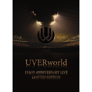 UVERworld/UVERworld 15&10 Anniversary Live LIMITED EDITION 完全生産限定盤(Blu-ray Disc)
