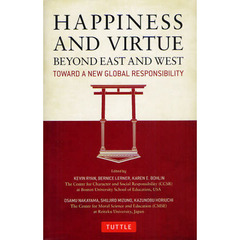 HAPPINESS AND VIRTUE BEYOND EAST AND WEST TOWARD A NEW GLOBAL RESPONSIBILITY