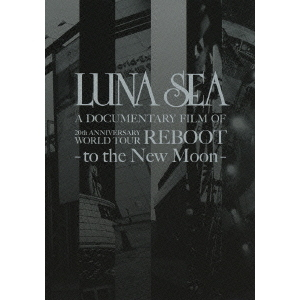 LUNA SEA/LUNA SEA A DOCUMENTARY FILM OF 20th ANNIVERSARY WORLD TOUR REBOOT -to the New Moon- <初回生産限定スペシャルパッケージ>