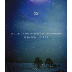 TUBE/TUBE Live Around 2007 冬でごめんね ~WINTER LETTER~(Blu-ray Disc)