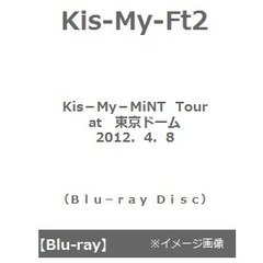 Kis-My-Ft2/Kis-My-MiNT Tour at 東京ドーム 2012.4.8(Blu-ray)